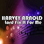 Harvey Arnold Lord Fix It For Me