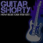 Guitar Shorty How Blue Can You Get