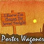 Porter Wagoner I Know I'm Gonna Be Loved Tonight