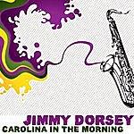 Jimmy Dorsey Carolina In The Morning
