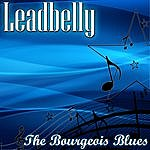 Leadbelly The Bourgeois Blues