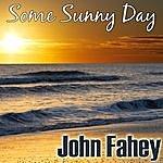 John Fahey Some Sunny Day