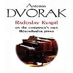 Radoslav Kvapil Antonín Dvorák: Radoslav Kvapil On The Composer's Own Bösendorfer Piano