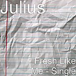Julius Fresh Like Me - Single
