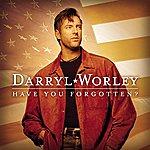 Darryl Worley Have You Forgotten? (International Version)