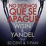 Wisin Y Yandel No Dejemos Que Se Apague (Feat. 50 Cent & T-Pain) (Single)