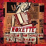 Roxette She's Got Nothing On (But The Radio)