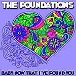 The Foundations Baby Now That I've Found You