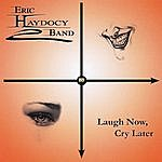 Eric Haydocy Band Laugh Now, Cry Later