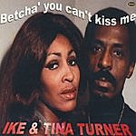 Ike & Tina Turner Betcha' You Can't Kiss Me
