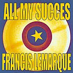 Francis Lemarque All My Succes