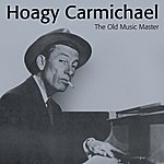 Hoagy Carmichael The Old Music Master