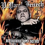 P. Paul Fenech International Super Bastard