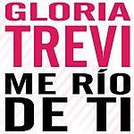 Gloria Trevi Me Río De Ti (Single)