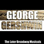 George Gershwin The Later Broadway Musicals