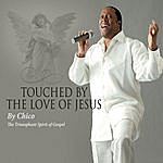 Chico Touched By The Love Of Jesus