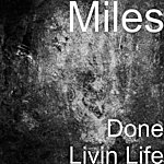 Miles Done Livin Life