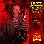 Charlie Barnet The Gold Standard Series - Jazz, Big Band & Swing Classics - Charlie Barnet