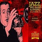 Bunny Berigan The Gold Standard Series - Jazz, Big Band & Swing Classics - Bunny Bergan