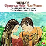 Charles Munch Berlioz: Romeo And Juliet & Les Troyens (Digitally Remastered)