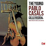 Pablo Casals The Young Pablo Casals: Cello Recital (Remastered Historical Recording)