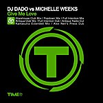 DJ Dado Give Me Love (Dj Dado Vs Michelle Weeks)