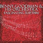 Benny Goodman & His Orchestra Fascinating Rhythm