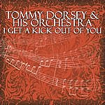 Tommy Dorsey & His Orchestra I Get A Kick Out Of You