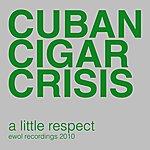 Cuban Cigar Crisis A Little Respect - Single