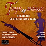 Thierry Caens Tangos Y Milongas : The Heart Of Argentinian Tango