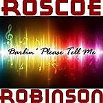 Roscoe Robinson Darlin' Please Tell Me