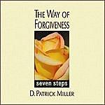 D. Patrick Miller The Way Of Forgiveness: Seven Steps