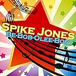 Spike Jones Be-Bob-Olee-Bop