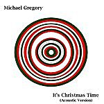 Michael Gregory It's Christmas Time (Acoustic Version)