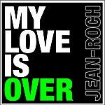 Jean Roch My Love Is Over