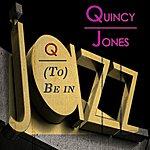 Quincy Jones Q (To) Be In Jazz