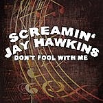 Screamin' Jay Hawkins Don't Fool With Me