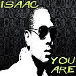 Isaac You Are