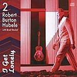 Robert Burton Hubele I Get Lonely
