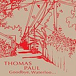 Thomas Paul Goodbye, Waterloo...