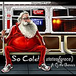 State Of G.r.a.c.e. So Cold (Ft. Cj The Genesis) - Single