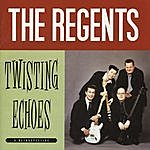 The Regents Twisting Echoes (Best Of)