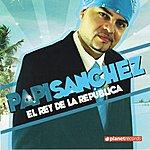 Papi Sanchez El Rey De La Republica