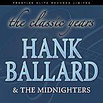 Hank Ballard & The Midnighters The Classic Years