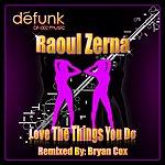 Raoul Zerna Love The Things You Do - Single
