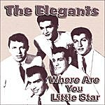 The Elegants Where Are You Little Star