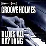 Richard 'Groove' Holmes Blues All Day Long