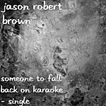 Jason Robert Brown Someone To Fall Back On Karaoke - Single