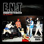E.N.T. Guaranteed To Succeed