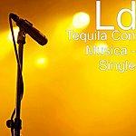 L.D. Tequila Con Musica - Single